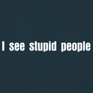 Design ~ I see stupid people