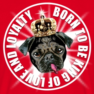 Mops - Pug - Born to be king of Love & Loyalty T-Shirts - Männer T-Shirt