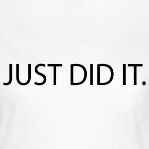 just did it sex T-Shirts - Women's T-Shirt