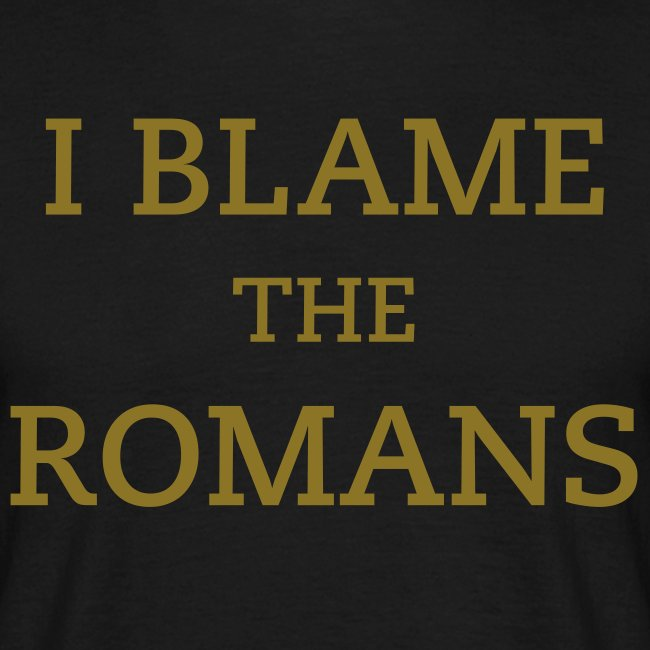 I Blame The Romans T-Shirt