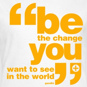 Be the change T-Shirts - Women's T-Shirt