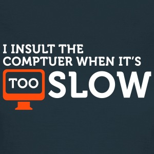 I insult slow Computers 2 (2c) T-shirts - Vrouwen T-shirt
