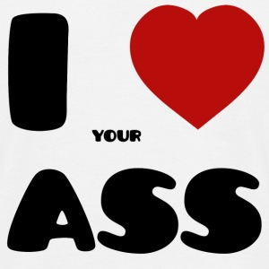 I Love Your Ass T-Shirts - Men's T-Shirt