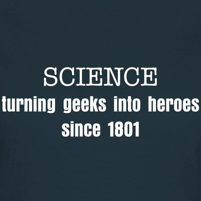 Science - Turning Geeks  into Heroes since 1801