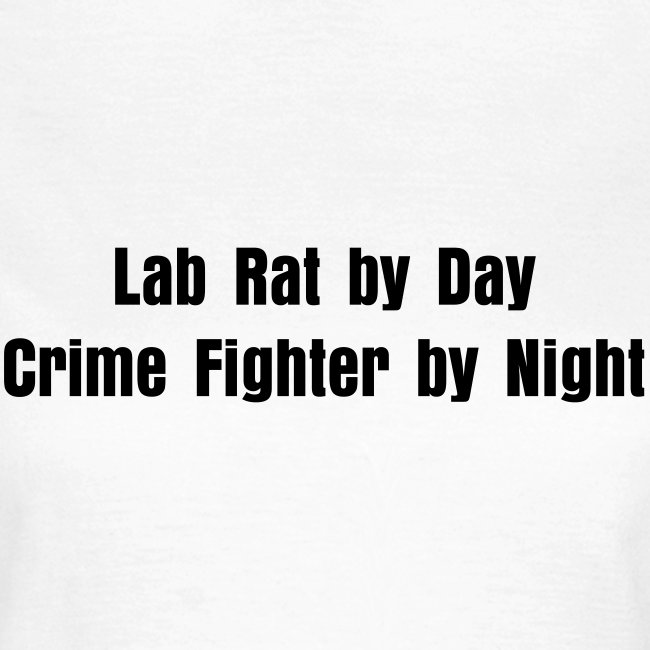 lab rat by day Crime fighter by night