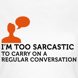 I'm too Sarcastic 2 (2c) T-shirts - Vrouwen T-shirt