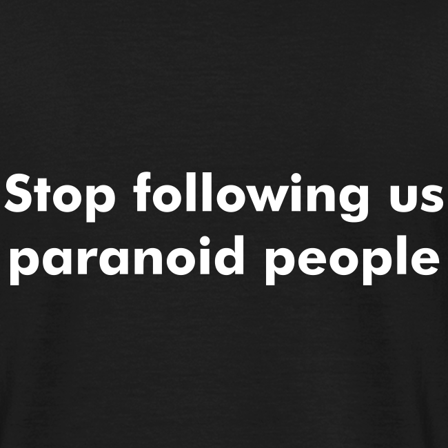 Stop following us paranoid people