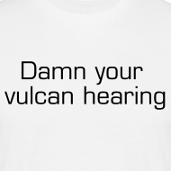 Design ~ Damn your vulcan hearing