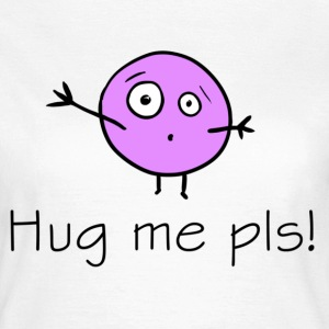 Hug me pls! T-Shirts - Frauen T-Shirt