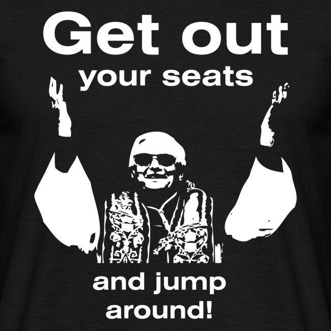 Get out your seats