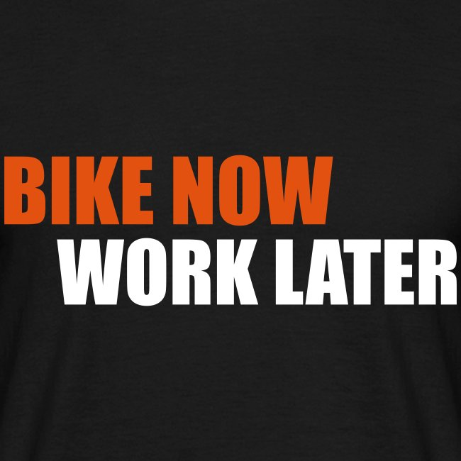 Bike now, Work later