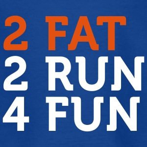 2 Fat 2 Run 4 Fun (2c) Kinder T-Shirts - Teenager T-Shirt