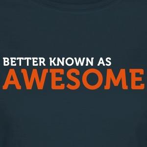 Better known as Awesome (2c) T-Shirts - Women's T-Shirt