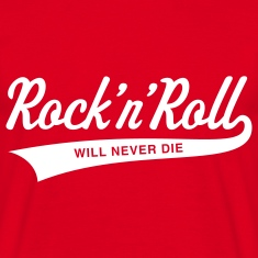 Rock 'n' Roll will never die, T-Shirt