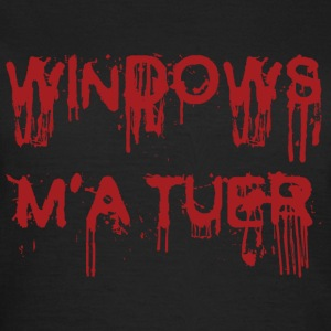 Windows M'a Tuer T-shirts - T-shirt Femme