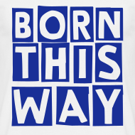 Design ~ born this way (M)