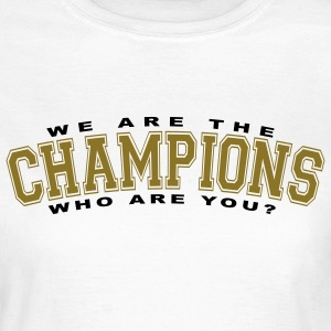 We Are The Champions Who Are You? T-shirts - Dame-T-shirt