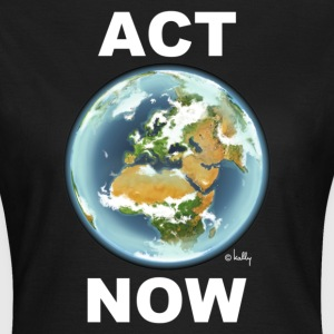 T-Shirt Frau ACT NOW © by kally ART® - Frauen T-Shirt