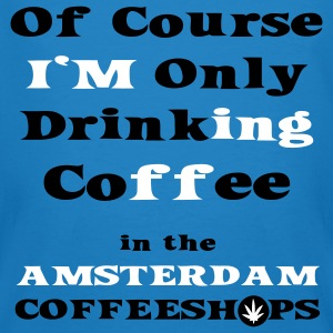 Of course I'm only drinking Coffee in the Amsterdam Coffeeshop T-Shirts - Männer Bio-T-Shirt