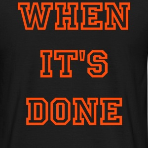 WHEN IT S DONE - Männer T-Shirt