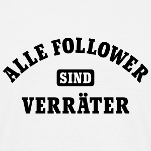 Alle Follower sind Verräter | Social Network T-Shirts - Men's T-Shirt