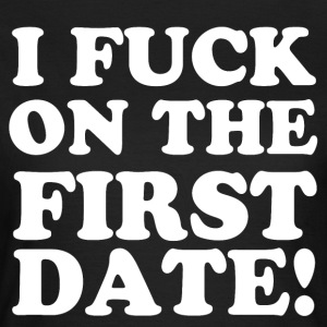 I FUCK ON THE FIRST DATE T-shirts - Vrouwen T-shirt