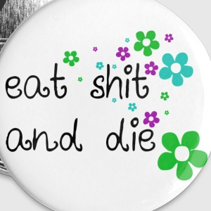 eat shit and die Buttons / Anstecker - Buttons mittel 32 mm