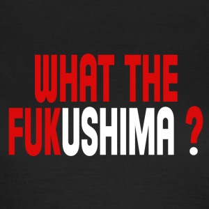 What the Fukushima ? T-Shirts - Women's T-Shirt