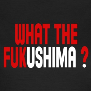 What the Fukushima ? Camisetas - Camiseta mujer