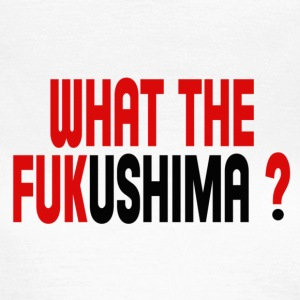 WHAT THE FUKUSHIMA ? T-shirts - Vrouwen T-shirt