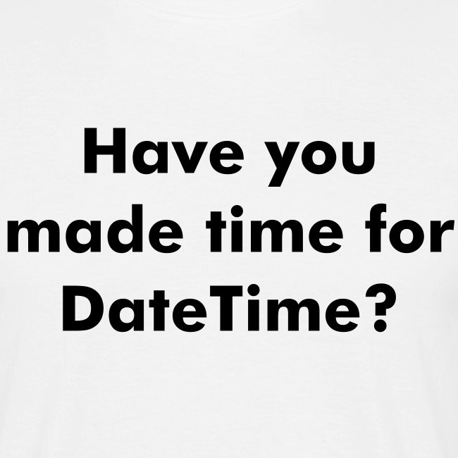 Have you made time for DateTime?