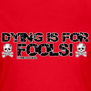 dying is for fools T-Shirts - Women's T-Shirt