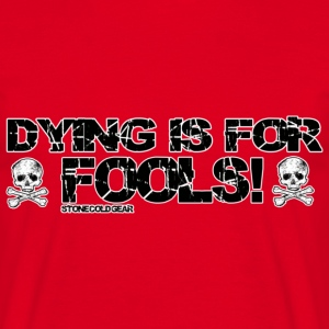 dying is for fools T-Shirts - Men's T-Shirt