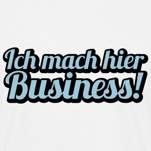 Ich mach hier Business T-Shirts - T-skjorte for menn