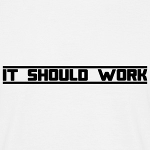 IT SHOULD WORK T-Shirt white, Motiv schwarz - Männer T-Shirt