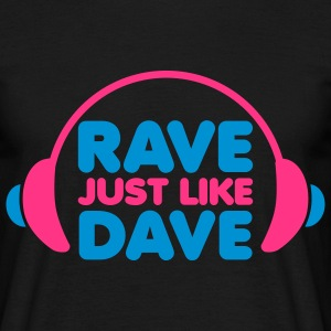 Rave Just Like Dave T-shirts - T-shirt herr