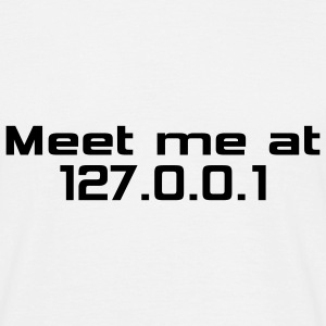 MEET ME AT 127.0.0.1 T-Shirt white, Motiv schwarz - Männer T-Shirt
