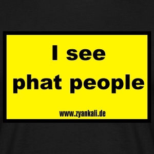 i_see_phat_people T-Shirts - Männer T-Shirt