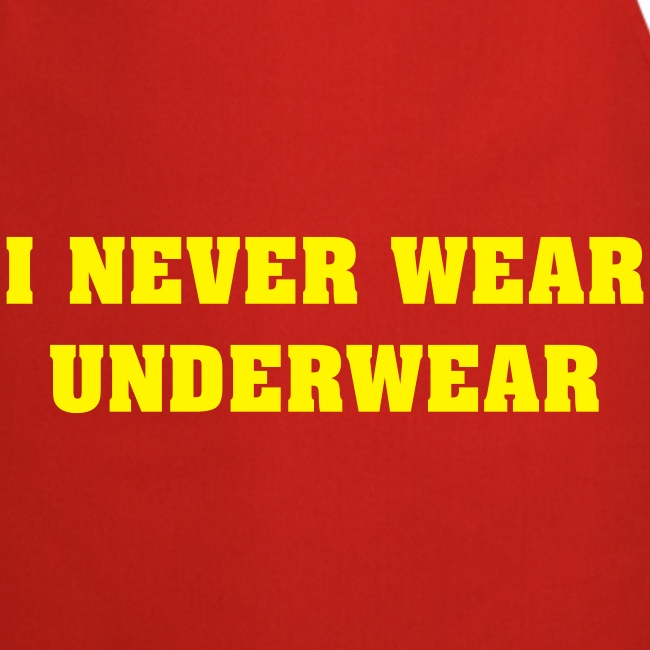 I never wear underwear