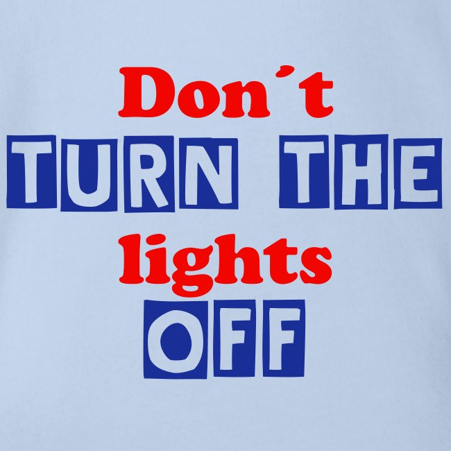 Don´t turn the light off