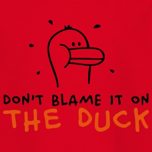 Don't blame it on the Duck Kids' Shirts - Teenage T-shirt