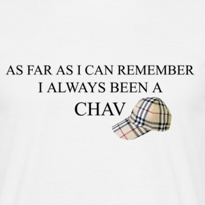 As far as i can remember i always been a chav T-Shirts - Men's T-Shirt