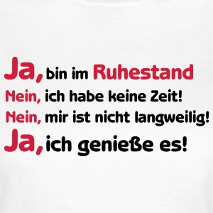 Shirt Ja ich bin im Ruhestand, Rente, Pension T-Shirts - Frauen T-Shirt