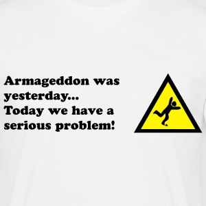 Armageddon was yesterday T-shirts - Mannen T-shirt