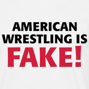 American Wrestling is fake ! T-Shirts - Männer T-Shirt