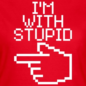 I'm with stupid T-Shirts - Frauen T-Shirt