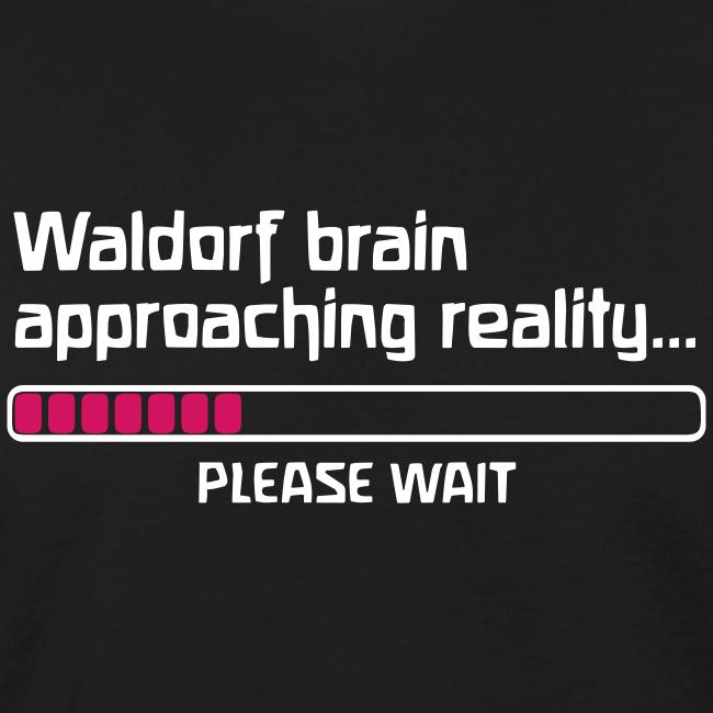 Waldorf brain approaching reality... PLEASE WAIT Bio Shirt