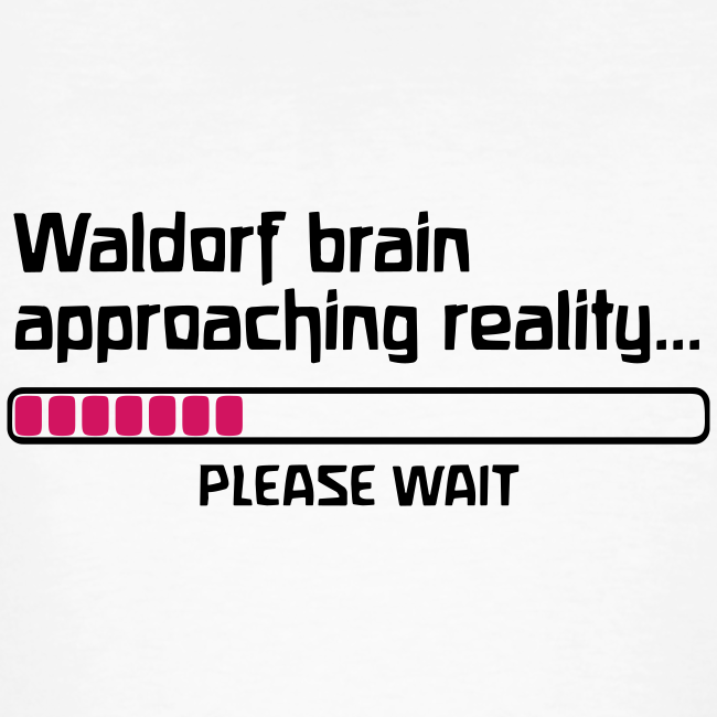 Waldorf brain approaching reality... PLEASE WAIT Bio Shirt