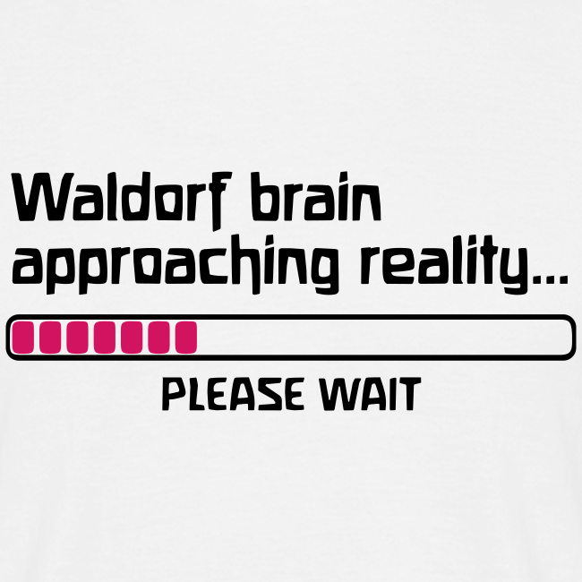 Waldorf brain approaching reality... PLEASE WAIT Shirt