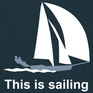 this is sailing - Männer T-Shirt